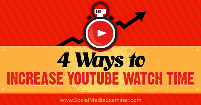 4 Ways to Increase YouTube Watch Time